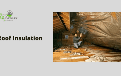 Why Proper Roof Insulation Is Important For Your Home